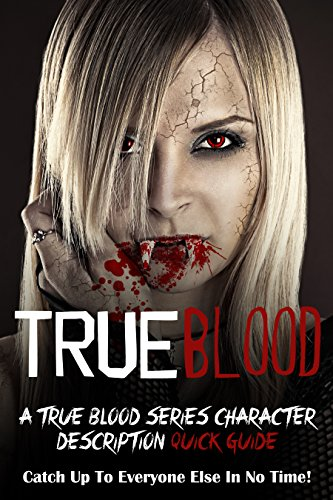 True Blood: A True Blood Character Description Guide (Catch Up To Everyone Else In No Time!)