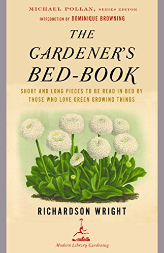 The Gardener's Bed-Book: Short and Long Pieces to Be Read in Bed by Those Who Love Green Growing Things (Modern Library Gardening) (Gardeners Gift)