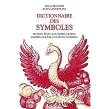 Dictionnaire des symboles: Mythes, rêves, coutumes, gestes, formes, figures, couleurs, nombres