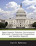 Space Launch Vehicles, Carl E. Behrens, 1288673256