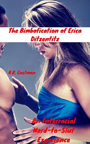 The Bimbofication Of Erica Ditzentitz An Interracial Nerd To Slut