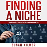 Finding a Niche: Beginner's Guide to Market Research | Susan Kilmer