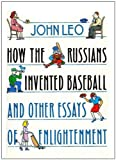How the Russians Invented Baseball, John Leo, 0385297580
