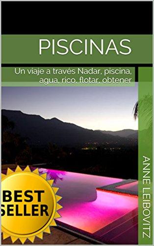 Descargar Libro Piscinas: Un Viaje A Través Nadar, Piscina, Agua, Rico, Flotar, Obtener Anne Leibovitz