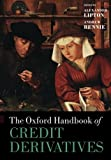 The Oxford Handbook of Credit Derivatives (Oxford Handbooks)