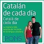 Catalán de cada día [Everyday Catalan]: La manera más sencilla de iniciarse en la lengua catalana | Pons Idiomas