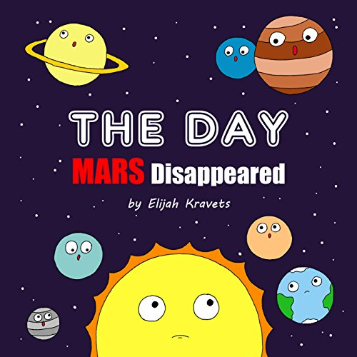 Children's Picture Book: THE DAY Mars Disappeared: Astronomy for kids, Kids solar system book, planet books, space books, solar system book, space kids book       - Space Books Kids