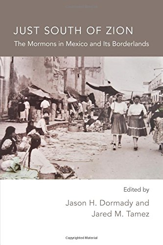 Just South Of Zion  The Mormons In Mexico And Its Borderlands