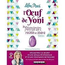 L'Oeuf de Yoni: Le féminin révélé et libéré - Tome 1 (DEVELOPPEMENT P) (French Edition)