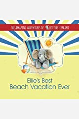 The Amazing Adventures of Ellie the Elephant - Ellie's Best Beach Vacation Ever (Volume 4) Paperback