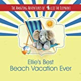 The Amazing Adventures of Ellie the Elephant - Ellie's Best Beach Vacation Ever (Volume 4)