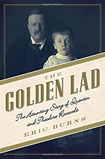 The Golden Lad: The Haunting Story of Quentin and Theodore Roosevelt