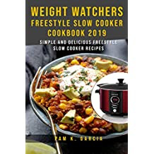 Weight Watchers Freestyle Slow Cooker Cookbook 2019: Simple and Delicious Freestyle Slow Cooker Recipes !
