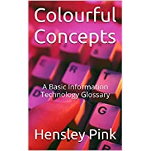 Colourful Concepts: A Basic Information Technology Glossary