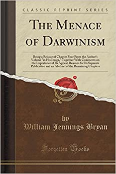 Book The Menace of Darwinism: Being a Reissue of Chapter Four From the Author's Volume 'in His Image, ' Together With Comments on the Importance of Its ... of the Remaining Chapters (Classic Reprint)