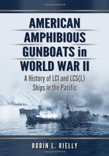 American Amphibious Gunboats in World War II: A History of LCI and LCS(L) Ships in the Pacific ()