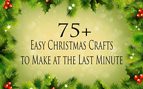 75 Easy Christmas Crafts. Great for Last minute