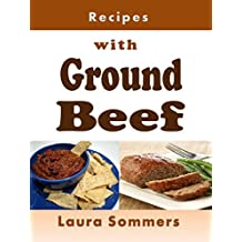 Recipes with Ground Beef: Cookbook for Meatballs, Meatloaf, Hamburgers, Chili and Other Ground Beef Meals