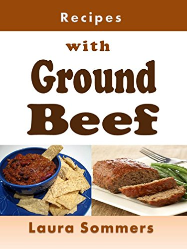 Recipes with Ground Beef: Cookbook for Meatballs, Meatloaf, Hamburgers, Chili and Other Ground Beef Meals by [Sommers, Laura]