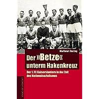 DerBetze unterm Hakenkreuz. Der 1. FC Kaiserslautern in der Zeit des Nationalsozialismus