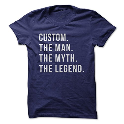 Man Myth Legend - (Your Name). The Man. The Myth. The Legend. - Personalized-T-Shirt/Navy Blue/XL - Made On Demand in USA