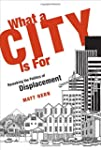 What a City Is For: Remaking the Poli...