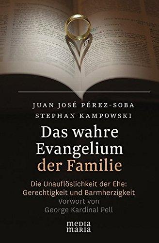 Das wahre Evangelium der Familie: Die Unauflöslichkeit der Ehe: Gerechtigkeit und Barmherzigkeit