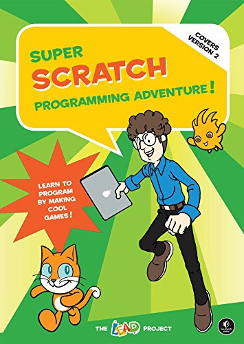 Super Scratch Programming Adventure! (Covers Version 2): Learn to Program by Making Cool Games (Covers Version 2) by No Starch Press