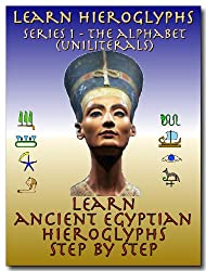Learn Ancient Egyptian Hieroglyphs - Series 1 - Alphabet (Uniliterals) (Learn Hieroglyphs)