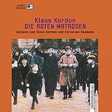 Die roten Matrosen (Trilogie der Wendepunkte 1) Hörbuch von Klaus Kordon Gesprochen von: Klaus Kordon, Christian Baumann