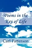 Poems in the Key of Life, Carl Patterson, 1462656625