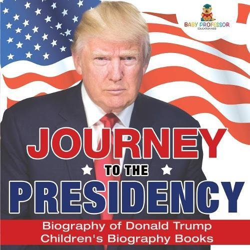 Download Journey to the Presidency: Biography of Donald Trump  Children's Biography Books PDF Text fb2 ebook