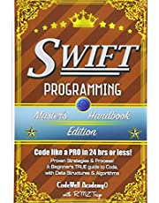 Swift: Programming, Master's Handbook; A TRUE Beginner's Guide! Problem Solving, Code, Data Science, Data Structures & Algorithms (Code like a PRO in 24 hrs or less!)