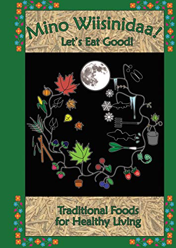 Mino Wiisinidaa! Let's Eat Good!: Traditional Foods for Healthy Living by Great Lakes Indian Fish and Wildlife Commission