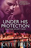 Under His Protection  (Red Stone Security Series) (Volume 9)