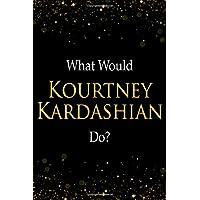 What Would Kourtney Kardashian Do?: Kourtney Kardashian Designer Notebook