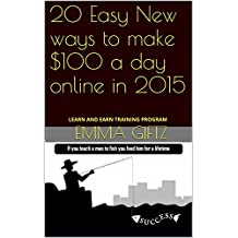 20 Easy New ways to make $100 a day online in 2015: LEARN AND EARN TRAINING PROGRAM