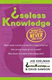 Useless Knowledge, David Samson and Joe Edelman, 0312290179
