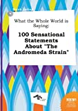 What the Whole World Is Saying: 100 Sensational Statements about the Andromeda Strain