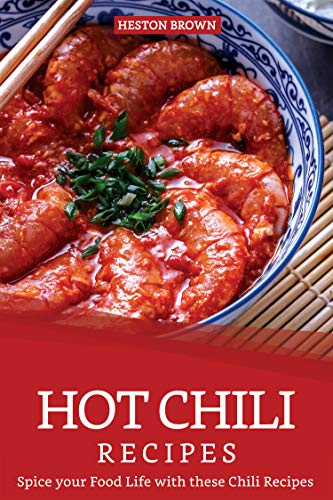 Hot Chili Recipes: Spice your Food Life with these Chili Recipes