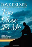 "Image of Too Close to Me: The Middle-Aged Consequences of Revealing a Child Called ""It"" 1st edition by Pelzer, Dave (2015) Hardcover"
