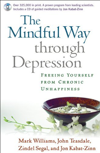 The Mindful Way through Depression Freeing Yourself from Chronic Unhappiness by Williams DPhil, J. Mark G., Teasdale PhD, John D., Segal PhD [The Guilford Press,2007] (Hardcover)