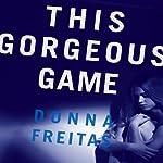 The Gorgeous Game | Donna Freitas