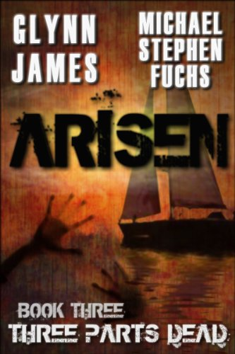 ARISEN, Book Three - Three Parts Dead by [James, Glynn, Fuchs, Michael Stephen]