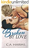Broken By Love (Scarred By Love Series Book 2)