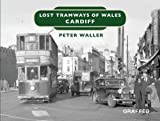 Lost Tramways: Cardiff (Lost Lines)