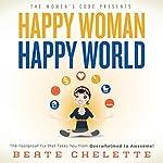 Happy Woman Happy World | Beate Chelette