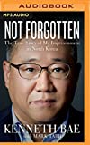img - for Not Forgotten: The True Story of My Imprisonment in North Korea book / textbook / text book