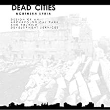 DEAD CITIES OF NORTHERN SYRIA: DESIGN OF AN ARCHEOLOGICAL PARK AND TOURISM DEVELOPMENT SERVICES (Italian Edition)