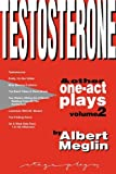 Testosterone and Other One-Act Plays, Volume 2, by Albert Meglin, Albert Meglin, 0975485156